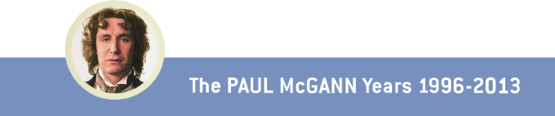 Circled picture of Paul McGann as the 8th Doctor. Text reads 'The Paul McGann Years 1996-2013'